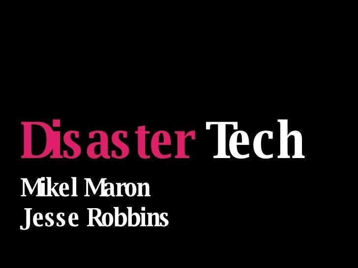 <ul><li>Mikel Maron </li></ul><ul><li>Jesse Robbins </li></ul>Disaster  Tech