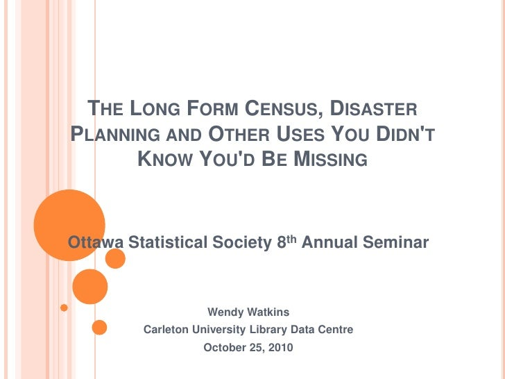The Long Form Census, Disaster Planning and Other Uses You Didn't Know You'd Be Missing<br />Ottawa Statistical Society 8t...