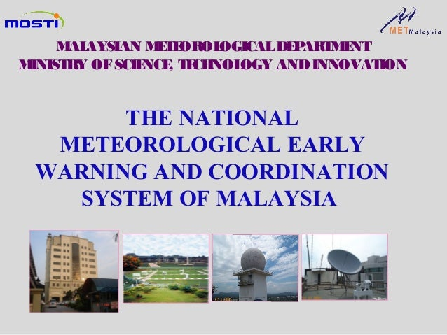 THE NATIONALMETEOROLOGICAL EARLYWARNING AND COORDINATIONSYSTEM OF MALAYSIAMALAYSIAN METEOROLOGICALDEPARTMENTMINISTRY OFSCI...