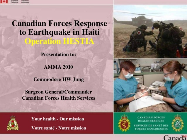 Your health - Our mission Votre santé - Notre mission Canadian Forces Response to Earthquake in Haiti Operation HESTIA Pre...