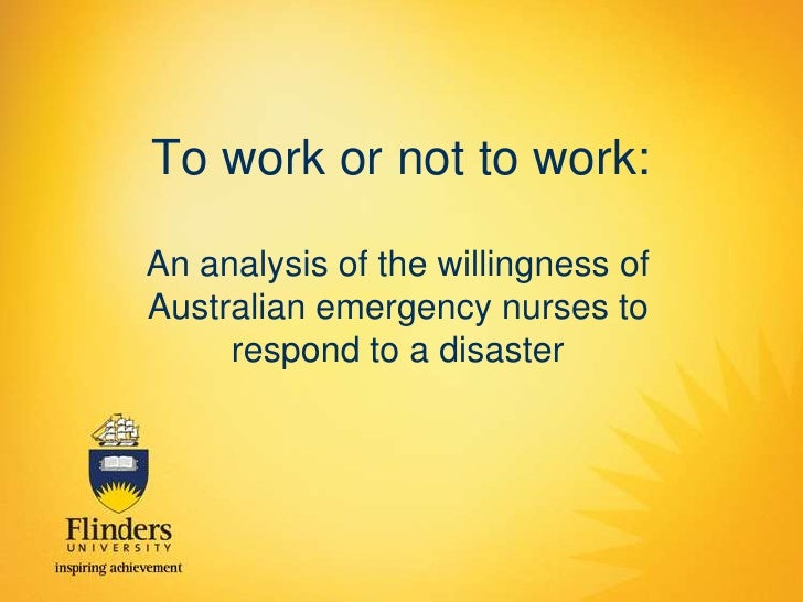 To work or not to work:<br />An analysis of the willingness of Australian emergency nurses to respond to a disaster<br />