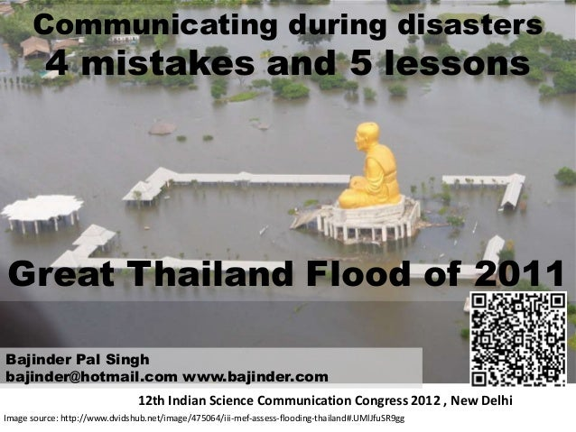 Communicating during disasters         4 mistakes and 5 lessonsGreat Thailand Flood of 2011Bajinder Pal Singhbajinder@hotm...