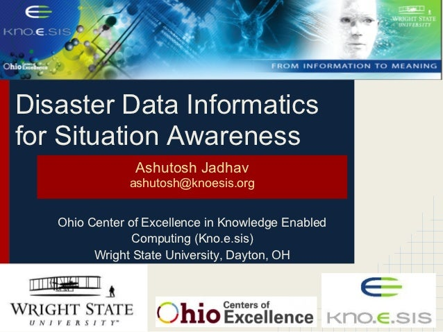 Disaster Data Informaticsfor Situation Awareness                Ashutosh Jadhav               ashutosh@knoesis.org   Ohio ...