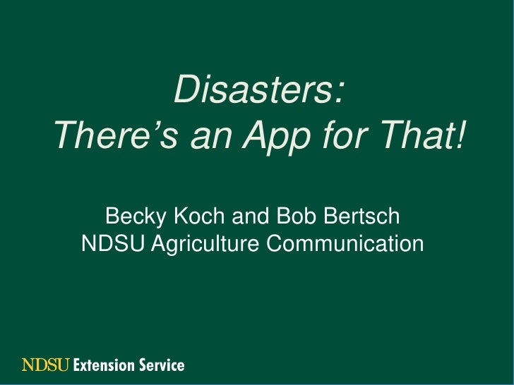 Disasters:There's an App for That!  Becky Koch and Bob Bertsch NDSU Agriculture Communication