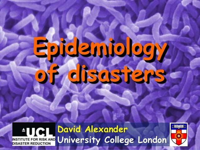Epidemiology of disasters David Alexander University College London