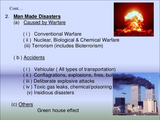 types of man made disaster Ppt on man made disasters man- made hazards are events that have not happened this is another type of disaster that results in loss of life and property.