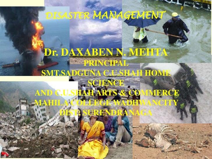 DISASTER MANAGEMENT   Dr. DAXABEN N. MEHTA           PRINCIPAL SMT.SADGUNA C.U.SHAH HOME            SCIENCEAND C.U.SHAH AR...