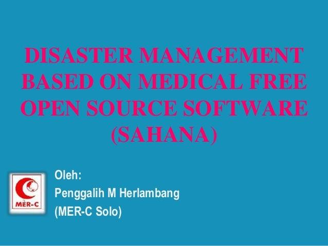 DISASTER MANAGEMENT BASED ON MEDICAL FREE OPEN SOURCE SOFTWARE (SAHANA) Oleh: Penggalih M Herlambang (MER-C Solo)