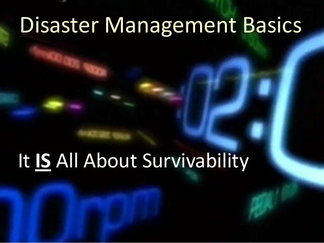 Disaster Management Basics  It IS All About Survivability  Copyright 2013, Logical Management Systems, Corp., all rights r...