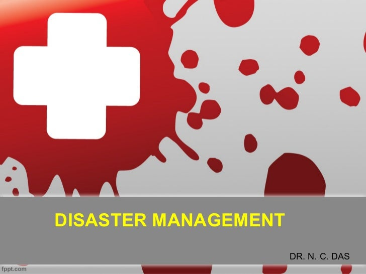 DISASTER MANAGEMENT                      DR. N. C. DAS