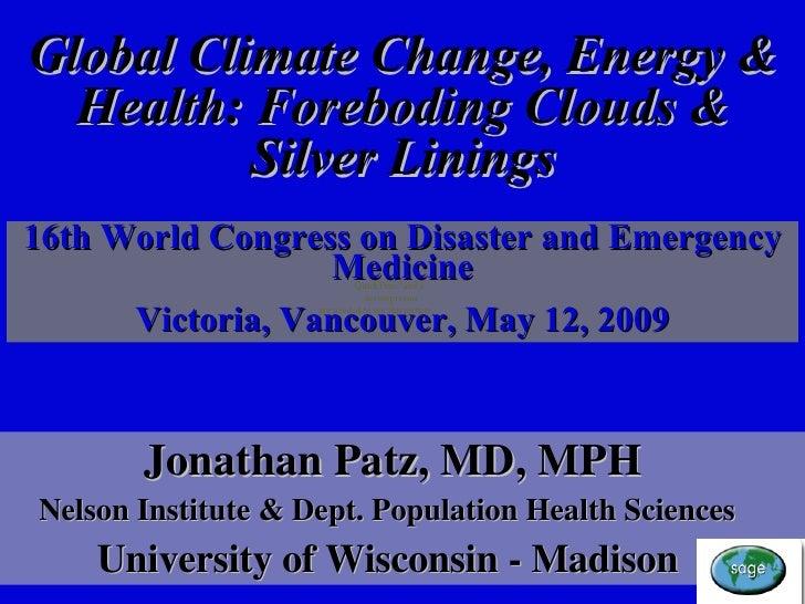 Jonathan Patz, MD, MPH Nelson Institute & Dept. Population Health Sciences  University of Wisconsin - Madison 16th World...
