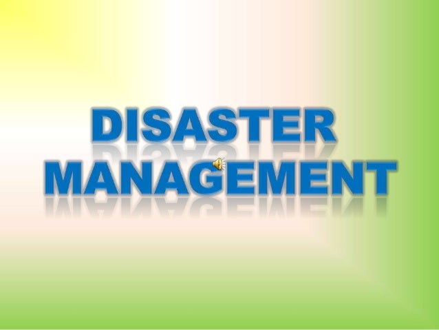 •A disaster is a natural or man-made hazard resulting in an event ofsubstantial extent causing significant physicaldamage ...
