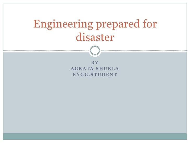 Engineering prepared for        disaster            BY       AGRATA SHUKLA       ENGG.STUDENT