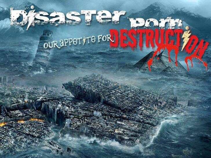 iDisaster Porn  our appet       destructi n            ite for                          o