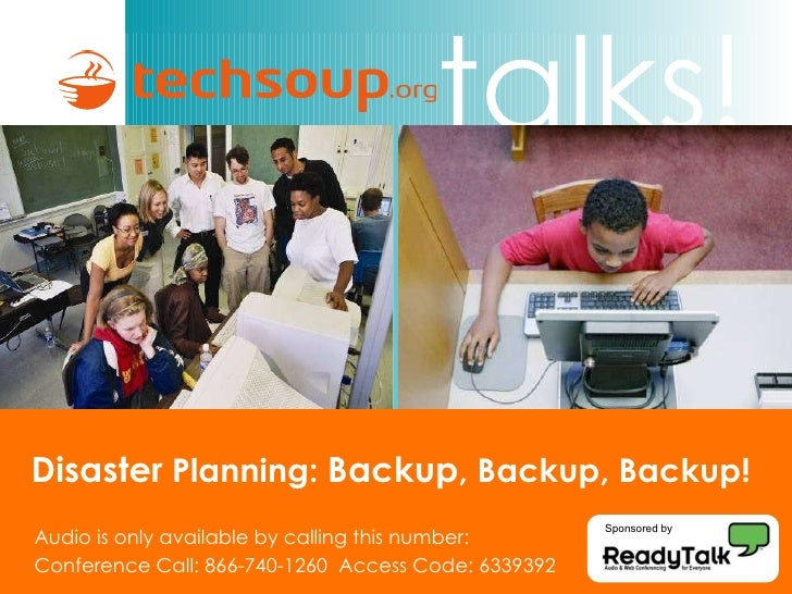 Disaster  Planning:  Backup , Backup, Backup!   Audio is only available by calling this number: Conference Call: 866-740-1...