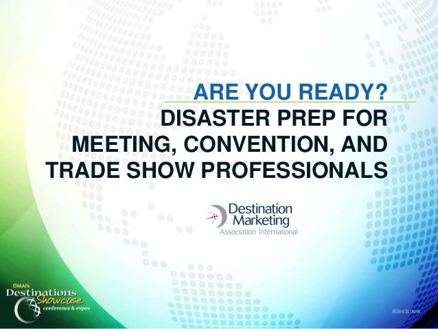 ARE YOU READY?        DISASTER PREP FOR  MEETING, CONVENTION, ANDTRADE SHOW PROFESSIONALS                             #des...