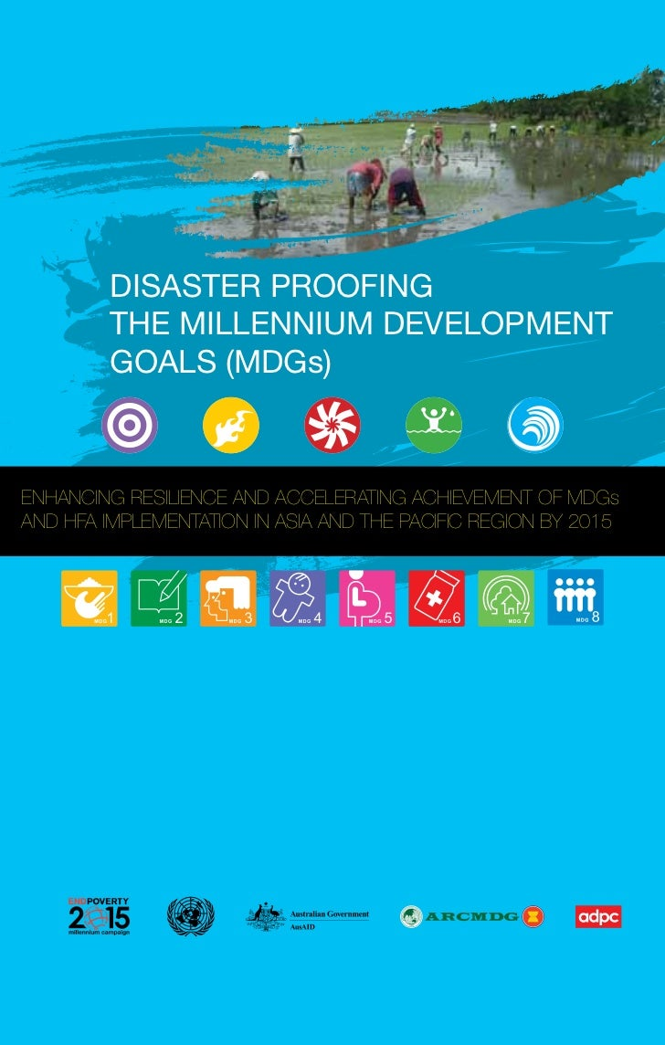 DISASTER PROOFING         THE MILLENNIUM DEVELOPMENT         GOALS (MDGs)ENHANCING RESILIENCE AND ACCELERATING ACHIEVEMENT...