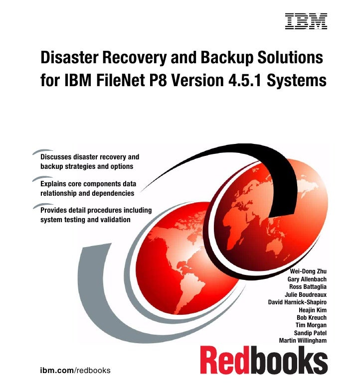 Front coverDisaster Recovery and Backup Solutionsfor IBM FileNet P8 Version 4.5.1 SystemsDiscusses disaster recovery andba...