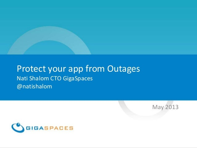 Protect your app from Outages Nati Shalom CTO GigaSpaces @natishalom May 2013