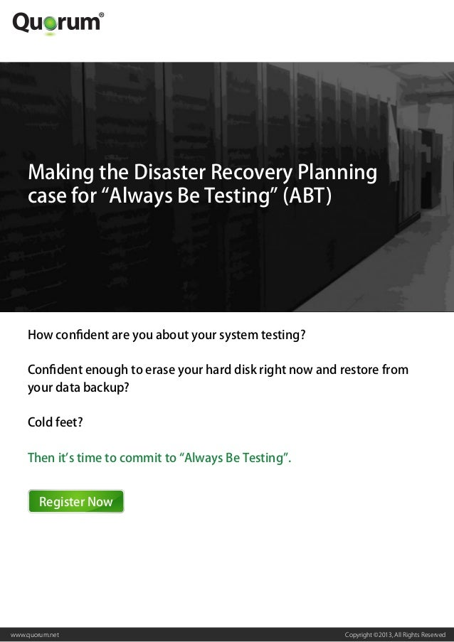 """Copyright ©2013, All Rights Reservedwww.quorum.net Making the Disaster Recovery Planning case for """"Always Be Testing"""" (ABT..."""