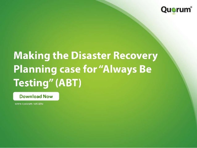 "Disaster Recovery Planning: Making the case for ""Always Be Testing"" (ABT)"