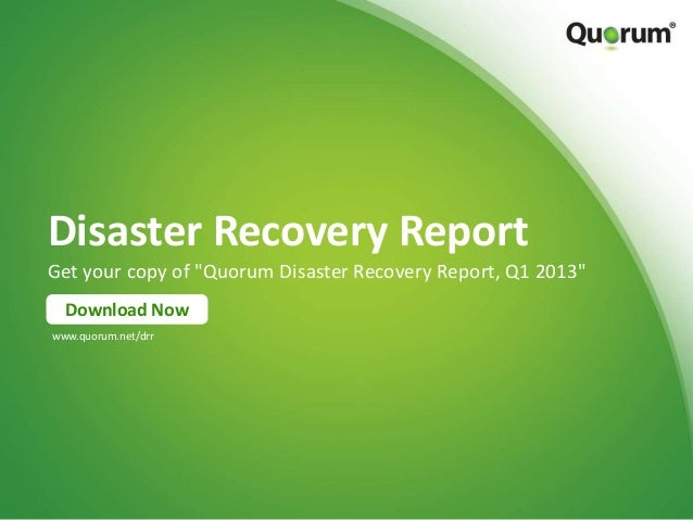 """Disaster Recovery Report Get your copy of """"Quorum Disaster Recovery Report, Q1 2013"""" Download Now www.quorum.net/drr"""