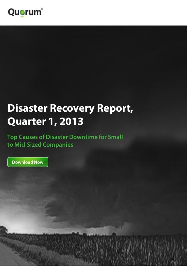 Disaster Recovery Report Quarter 1 2013 by Quorum, Inc.