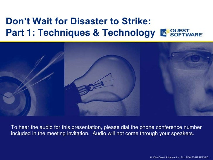 "Don""t Wait for Disaster to Strike: Part 1: Techniques & Technology      To hear the audio for this presentation, please di..."