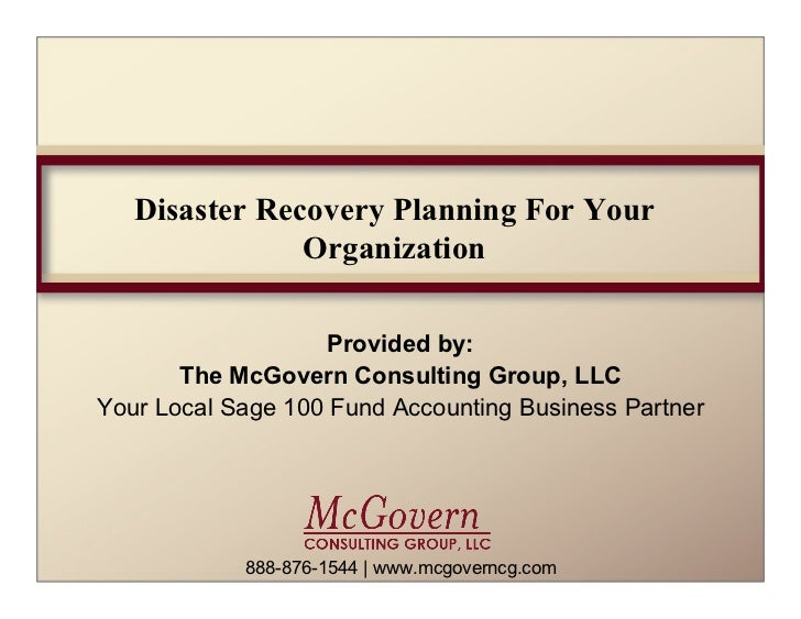 Disaster Recovery Planning For Your               Organization                    Provided by:       The McGovern Consulti...