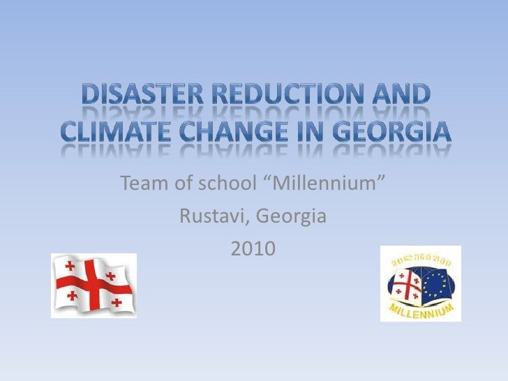 "Disaster Reduction and Climate Change in Georgia<br />Team of school ""Millennium""<br />Rustavi, Georgia<br />2010<br />"
