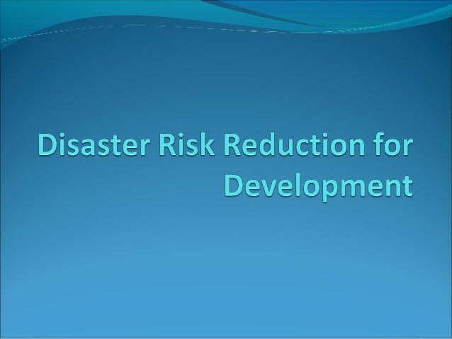 Disaster Risk Reduction Is a systematic approach to identifying, assessing and reducing the risks of disaster. It aims to ...