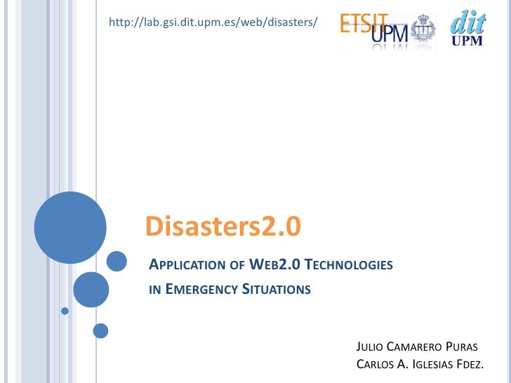 http://lab.gsi.dit.upm.es/web/disasters/           Disasters2.0        APPLICATION OF WEB2.0 TECHNOLOGIES        IN EMERGE...
