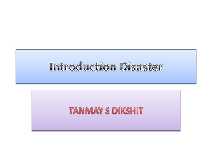 Introduction Disaster<br />TANMAY S DIKSHIT<br />