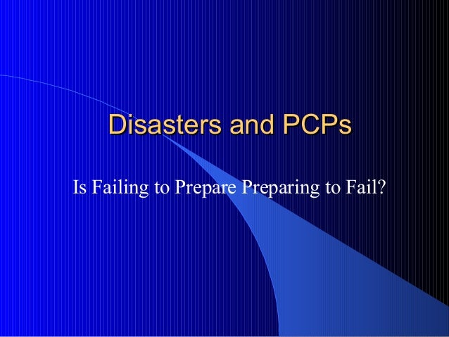 Disasters and PCPs Is Failing to Prepare Preparing to Fail?