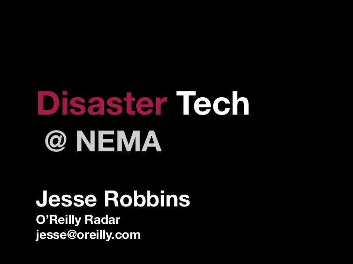 Disaster Tech  @ NEMA Jesse Robbins O'Reilly Radar jesse@oreilly.com
