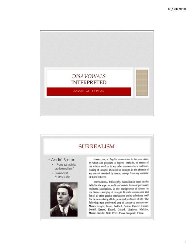 "10/30/2010 1 J AS O N M . S Y P T AK DISAVOWALS INTERPRETED SURREALISM • André Breton • ""Pure psychic automatism"" • Surrea..."