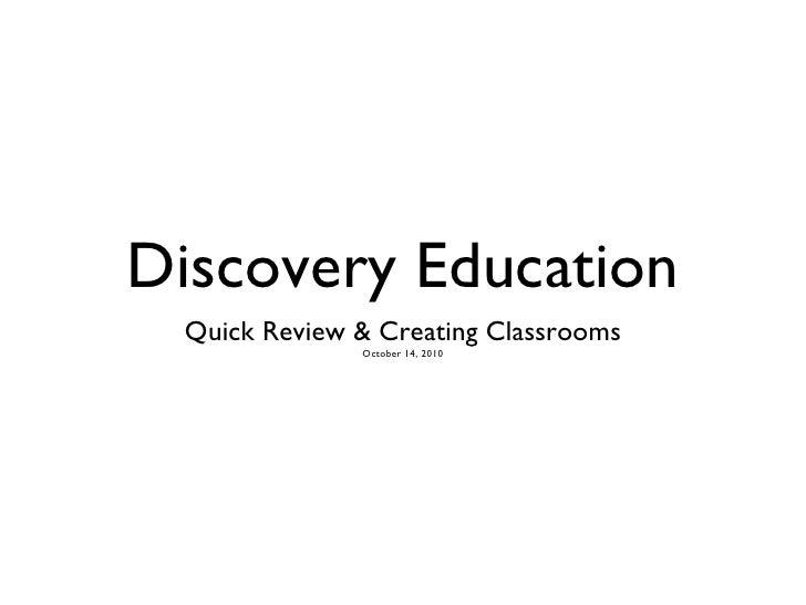 Discovery Education <ul><li>Quick Review & Creating Classrooms </li></ul><ul><li>October 14, 2010 </li></ul>