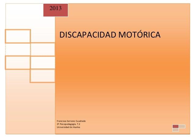 DISCAPACIDAD MOTÓRICA 2013 Francisca Serrano Cuadrado 2º Psicopedagogía. T.2 Universidad de Huelva