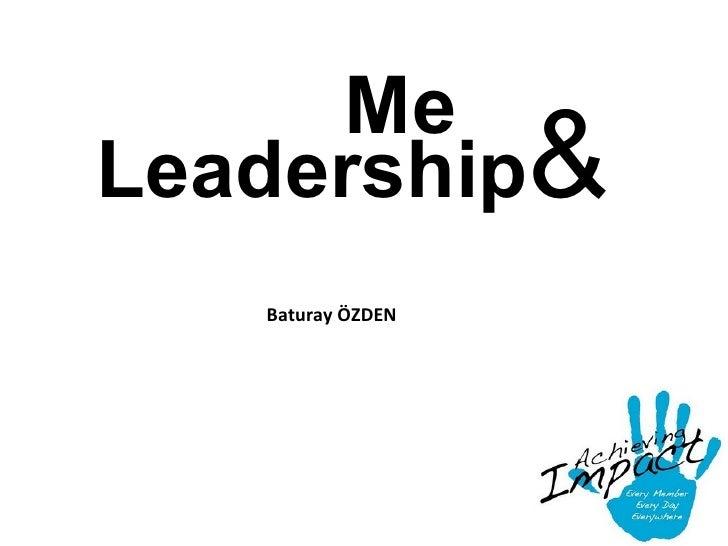 Me    Leadership &   Baturay ÖZDEN