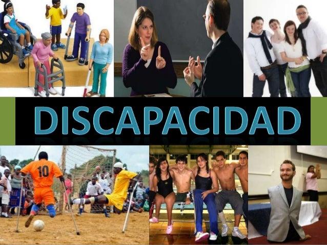 ¿Qué es la discapacidad?  Es cualquier restricción o impedimento de la capacidad de realizar una actividad en la forma o d...