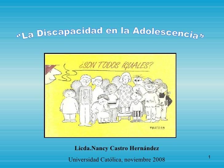 """Licda.Nancy Castro Hernández Universidad Católica, noviembre 2008 """"La Discapacidad en la Adolescencia"""""""