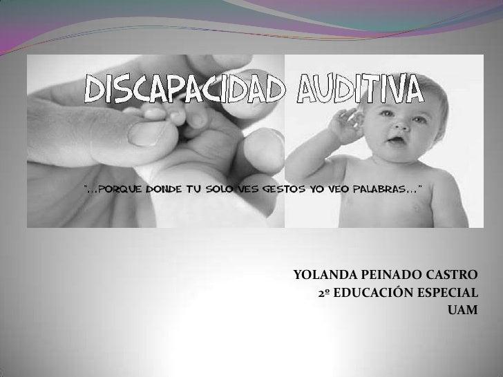 YOLANDA PEINADO CASTRO<br />2º EDUCACIÓN ESPECIAL<br />UAM<br />