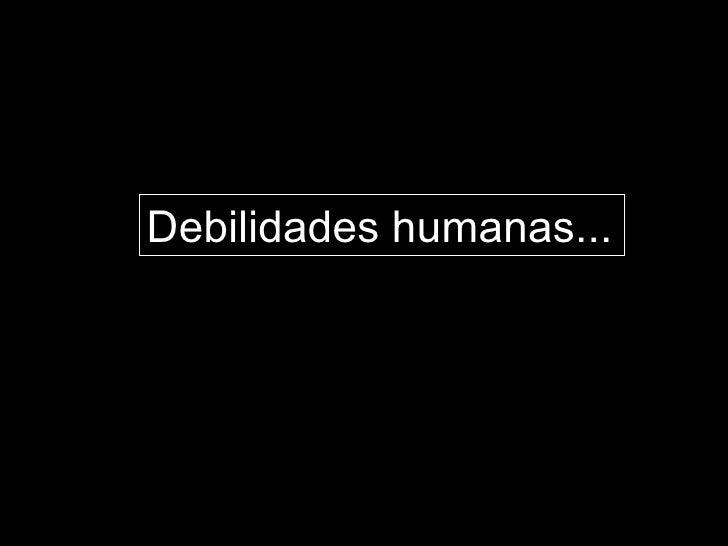 Debilidades humanas...
