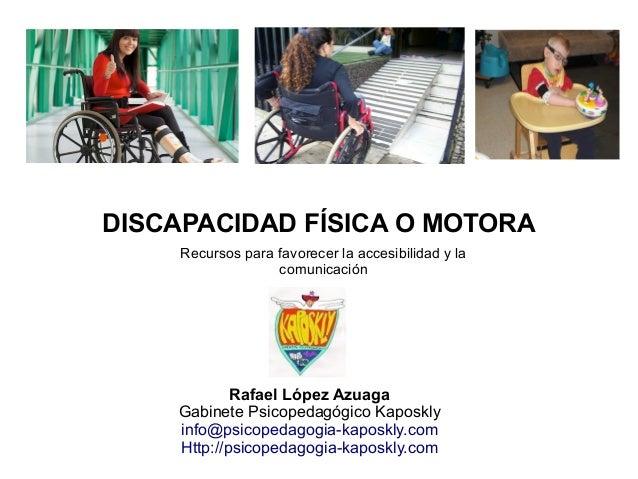 DISCAPACIDAD FÍSICA O MOTORA Recursos para favorecer la accesibilidad y la comunicación Rafael López Azuaga Gabinete Psico...