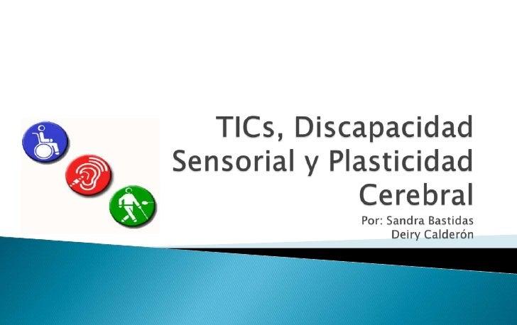 Se presenta el fenómeno de la plasticidad cerebral enpersonas en condición de discapacidad sensorial, alacceder a las tecn...