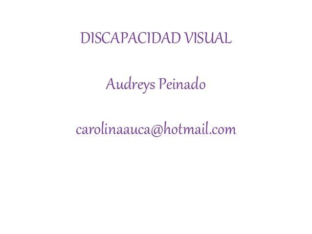 DISCAPACIDAD VISUAL Audreys Peinado carolinaauca@hotmail.com