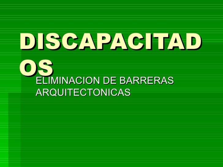 DISCAPACITADOS ELIMINACION DE BARRERAS  ARQUITECTONICAS