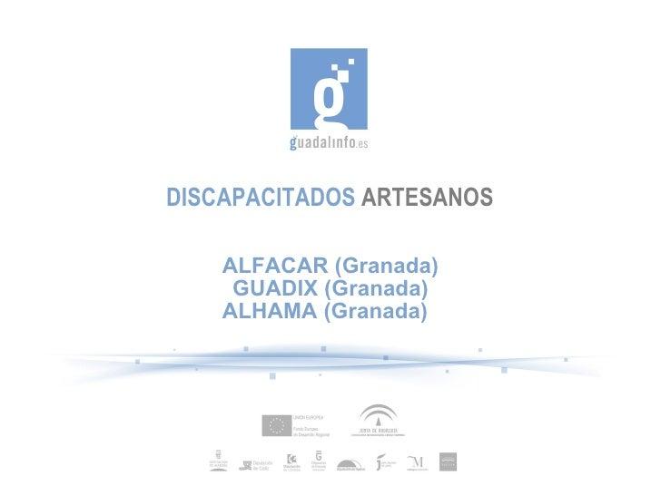 DISCAPACITADOS ARTESANOS    ALFACAR (Granada)     GUADIX (Granada)    ALHAMA (Granada)
