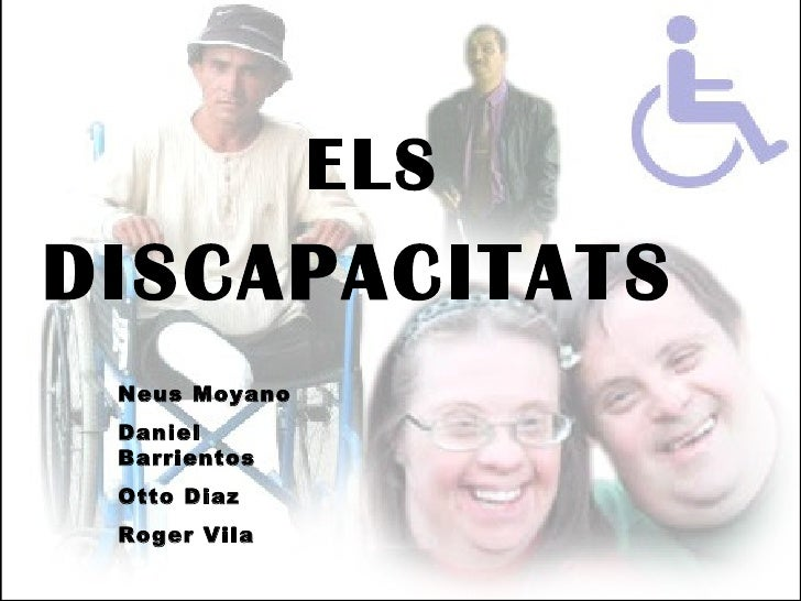 Neus Moyano Daniel Barrientos Otto Diaz Roger Vila ELS  DISCAPACITATS