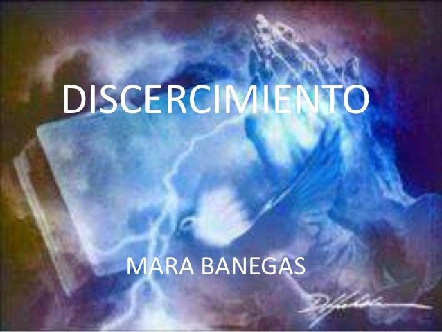 DISCERCIMIENTO  MARA BANEGAS